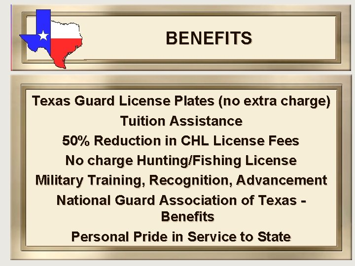 BENEFITS Texas Guard License Plates (no extra charge) Tuition Assistance 50% Reduction in CHL