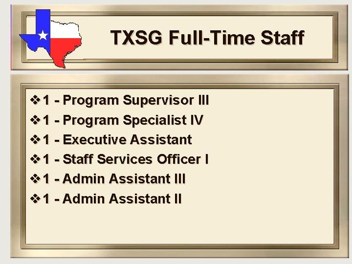 TXSG Full-Time Staff v 1 - Program Supervisor III v 1 - Program Specialist