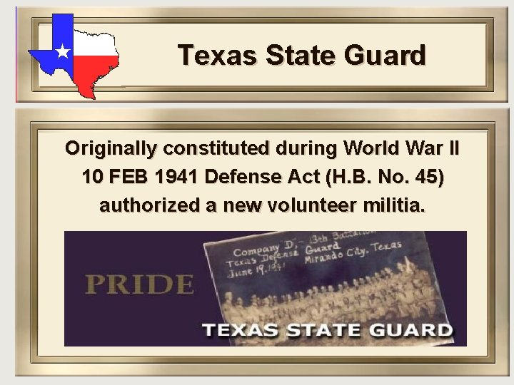 Texas State Guard Originally constituted during World War II 10 FEB 1941 Defense Act
