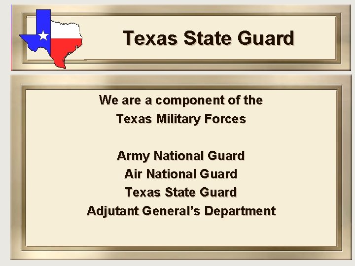 Texas State Guard We are a component of the Texas Military Forces Army National