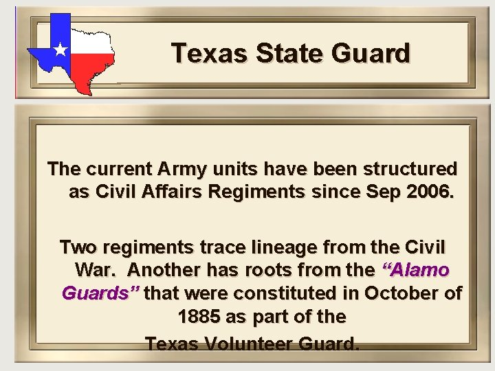 Texas State Guard The current Army units have been structured as Civil Affairs Regiments