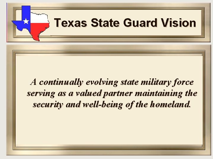 Texas State Guard Vision A continually evolving state military force serving as a valued