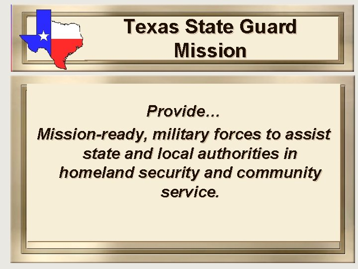 Texas State Guard Mission Provide… Mission-ready, military forces to assist state and local authorities