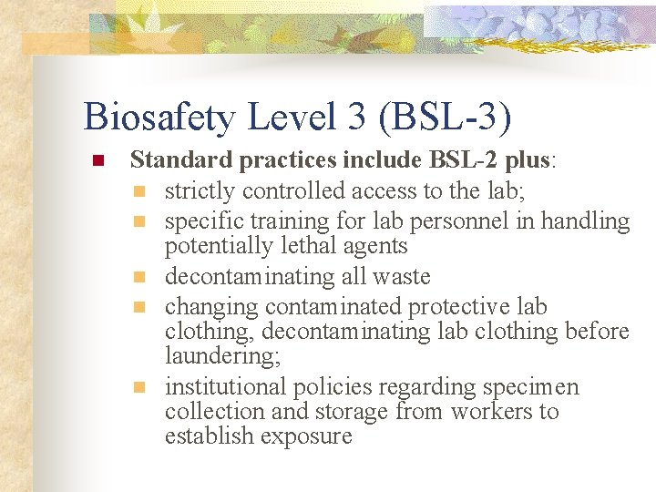 Biosafety Level 3 (BSL-3) n Standard practices include BSL-2 plus: n strictly controlled access