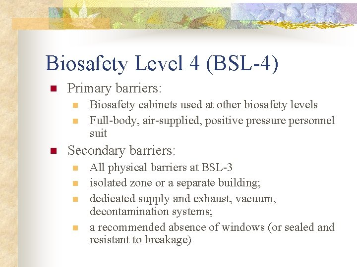 Biosafety Level 4 (BSL-4) n Primary barriers: n n n Biosafety cabinets used at