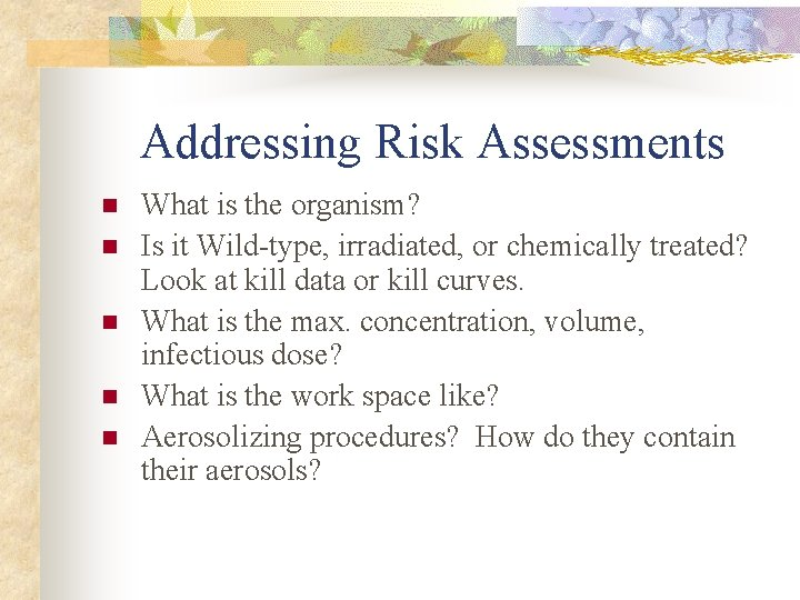 Addressing Risk Assessments n n n What is the organism? Is it Wild-type, irradiated,