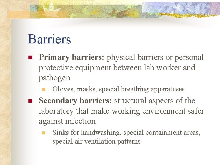 Barriers n Primary barriers: physical barriers or personal protective equipment between lab worker and