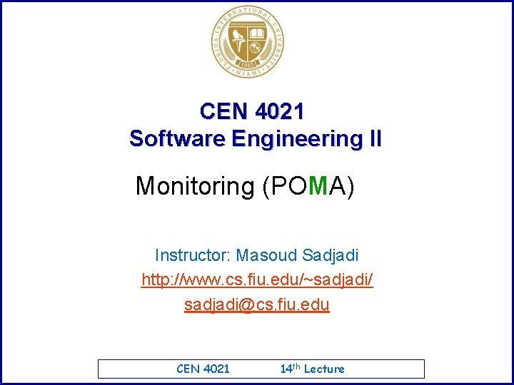 CEN 4021 Software Engineering II Monitoring (POMA) Instructor: Masoud Sadjadi http: //www. cs. fiu.