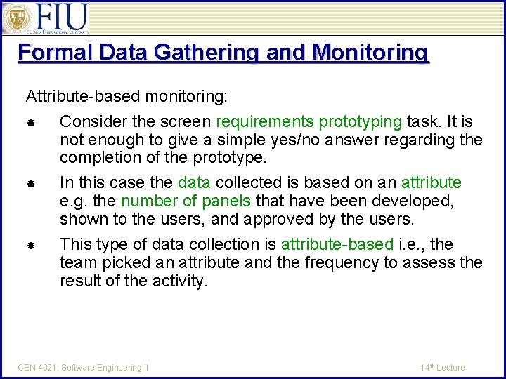 Formal Data Gathering and Monitoring Attribute-based monitoring: Consider the screen requirements prototyping task. It