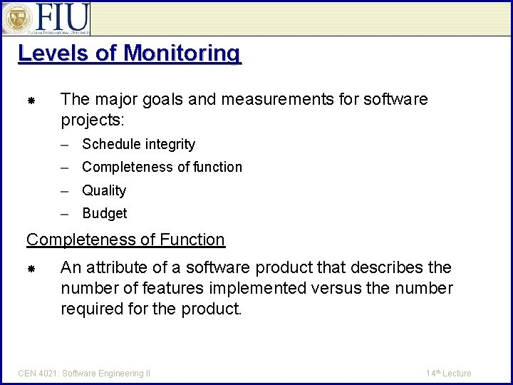Levels of Monitoring The major goals and measurements for software projects: – Schedule integrity