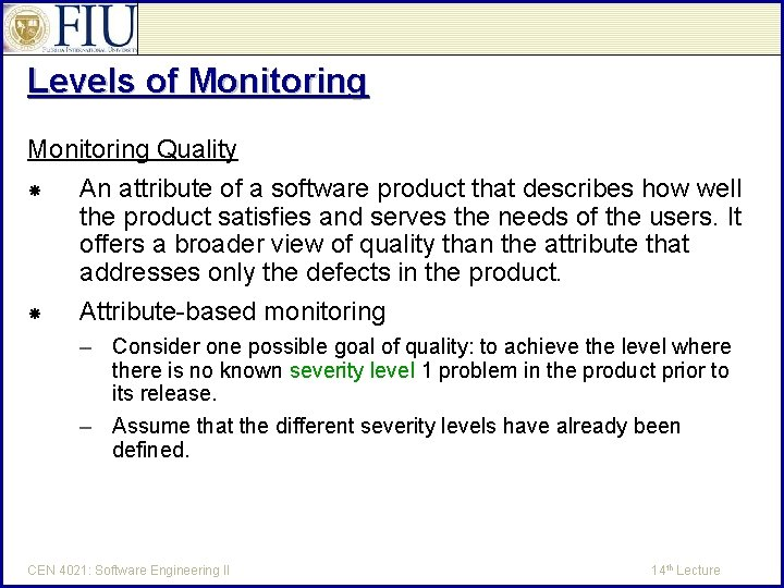Levels of Monitoring Quality An attribute of a software product that describes how well