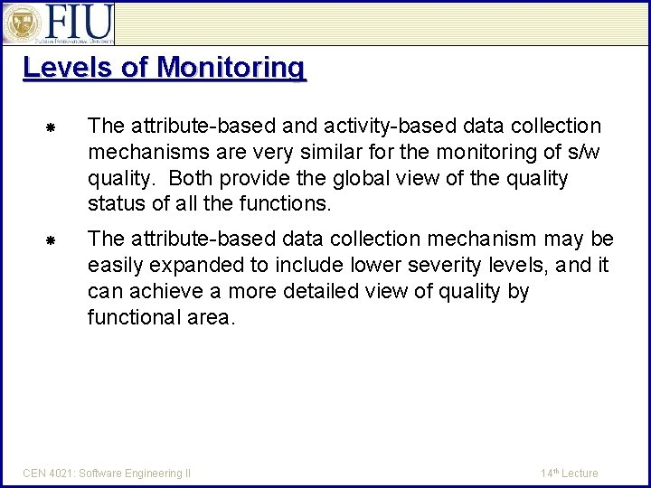 Levels of Monitoring The attribute-based and activity-based data collection mechanisms are very similar for