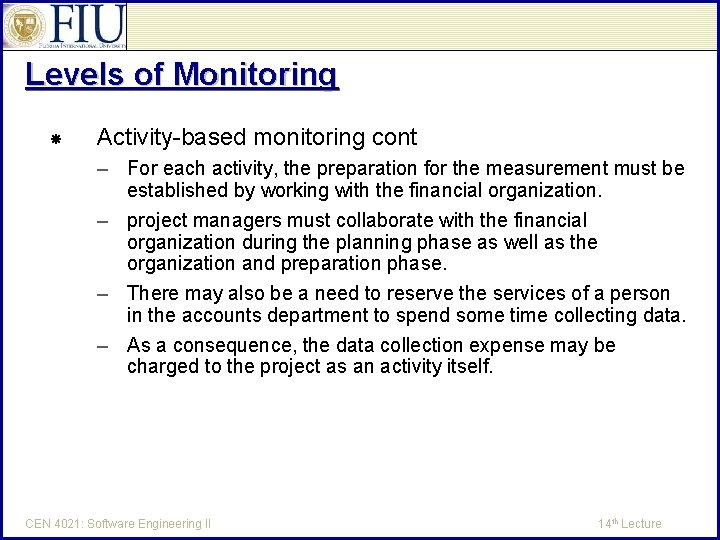 Levels of Monitoring Activity-based monitoring cont – For each activity, the preparation for the