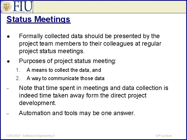 Status Meetings Formally collected data should be presented by the project team members to