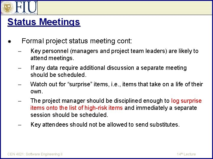 Status Meetings Formal project status meeting cont: – Key personnel (managers and project team