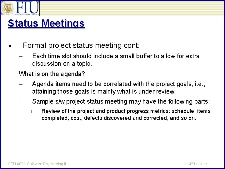 Status Meetings Formal project status meeting cont: – Each time slot should include a