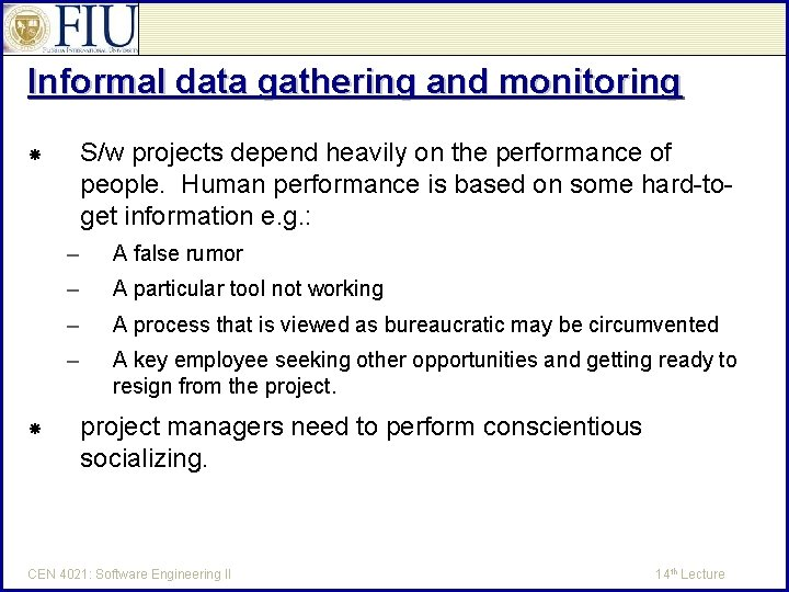 Informal data gathering and monitoring S/w projects depend heavily on the performance of people.