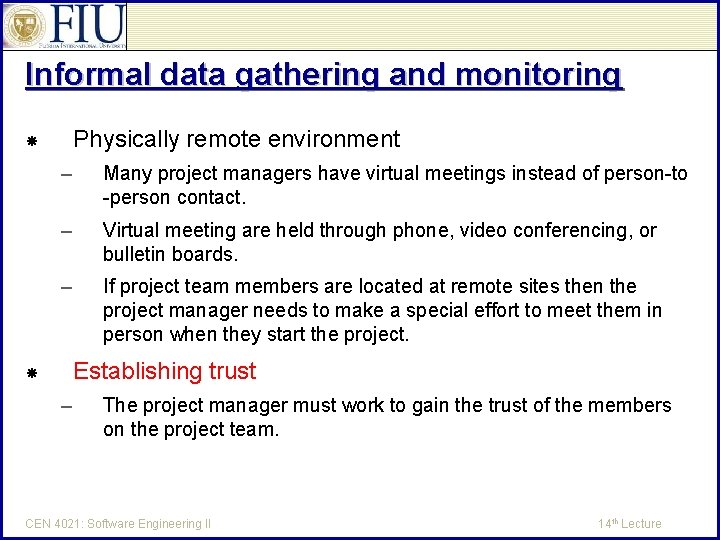 Informal data gathering and monitoring Physically remote environment – Many project managers have virtual