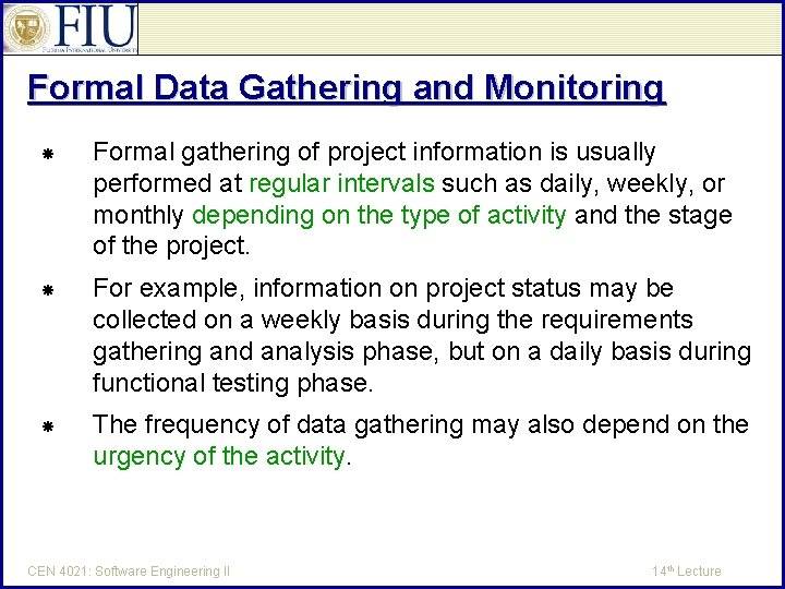 Formal Data Gathering and Monitoring Formal gathering of project information is usually performed at