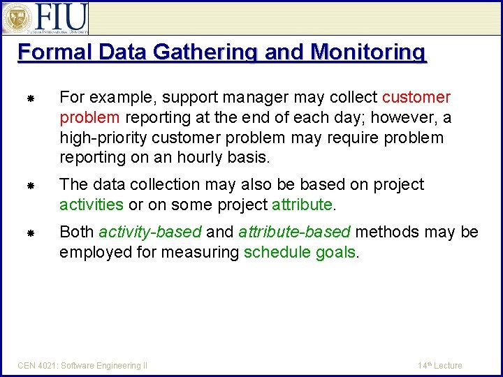 Formal Data Gathering and Monitoring For example, support manager may collect customer problem reporting