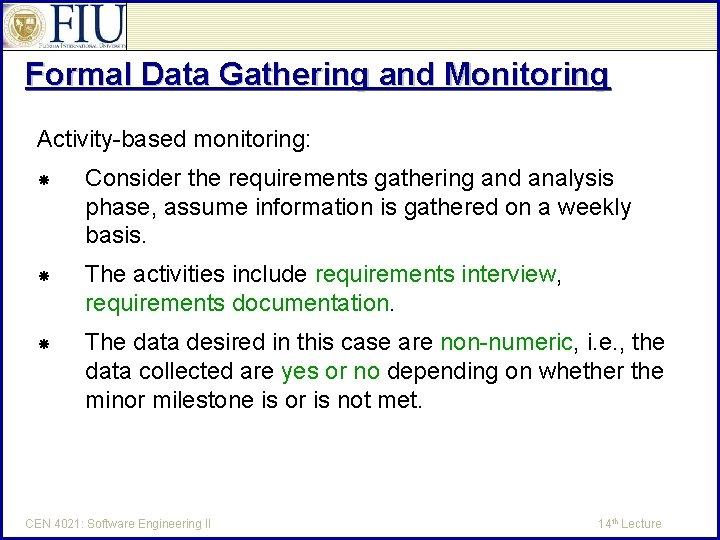 Formal Data Gathering and Monitoring Activity-based monitoring: Consider the requirements gathering and analysis phase,