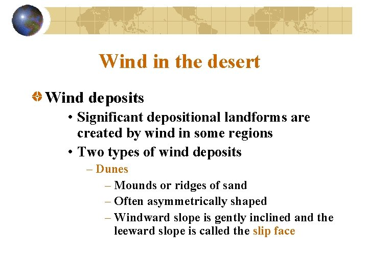 Wind in the desert Wind deposits • Significant depositional landforms are created by wind