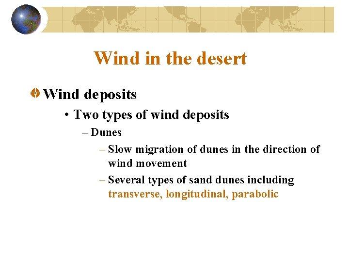 Wind in the desert Wind deposits • Two types of wind deposits – Dunes