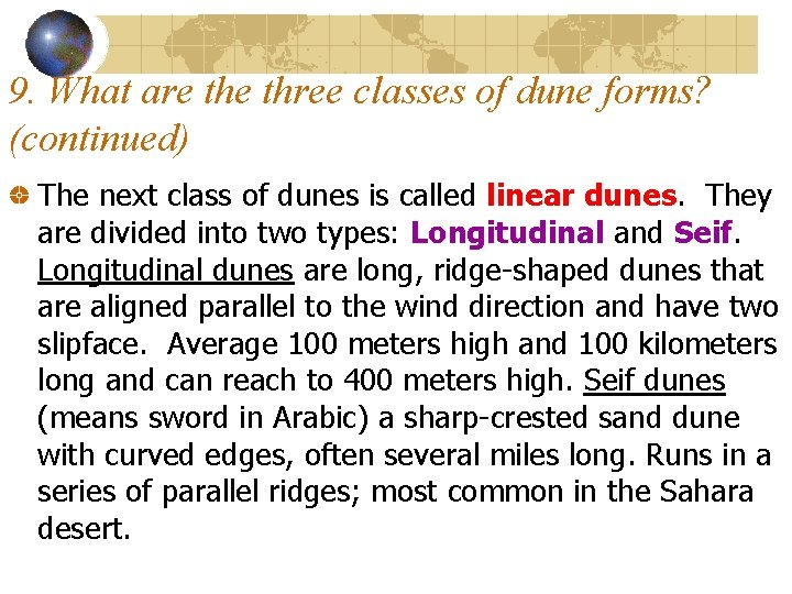 9. What are three classes of dune forms? (continued) The next class of dunes