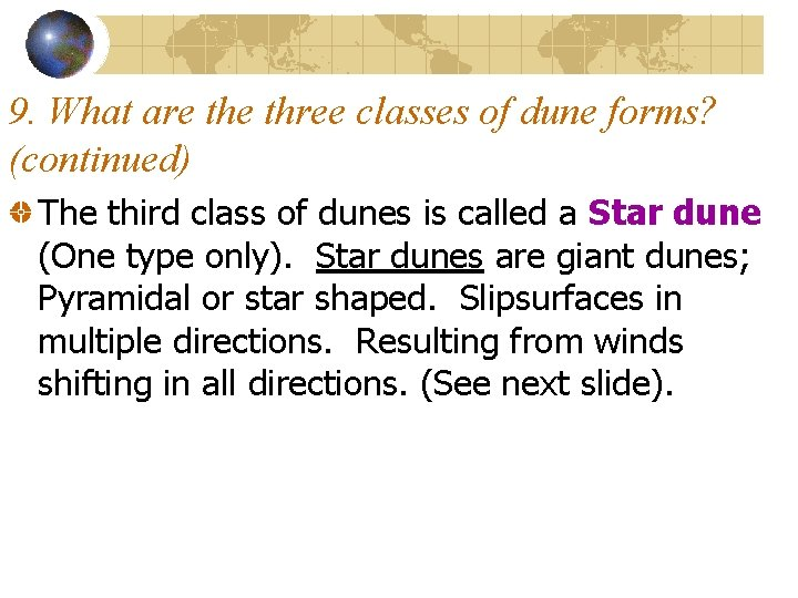 9. What are three classes of dune forms? (continued) The third class of dunes