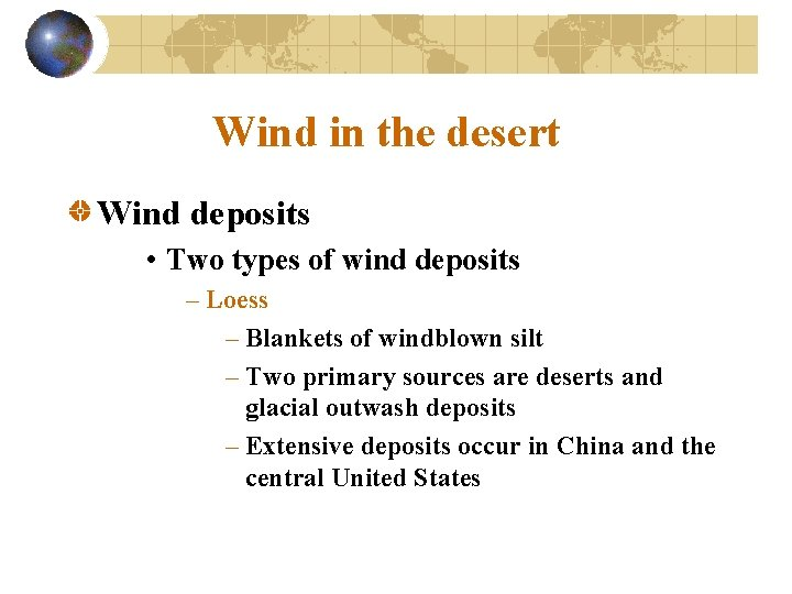 Wind in the desert Wind deposits • Two types of wind deposits – Loess
