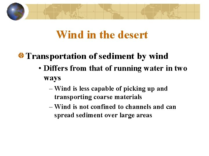 Wind in the desert Transportation of sediment by wind • Differs from that of