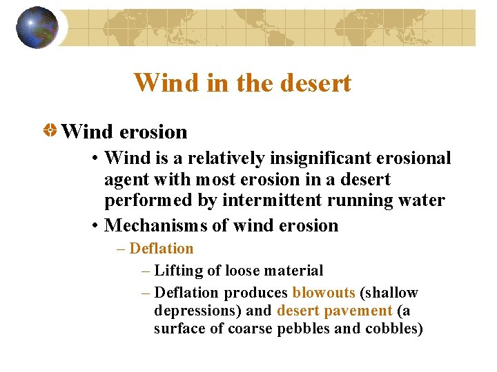 Wind in the desert Wind erosion • Wind is a relatively insignificant erosional agent
