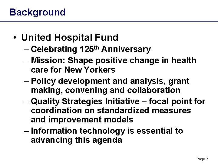 Background • United Hospital Fund – Celebrating 125 th Anniversary – Mission: Shape positive