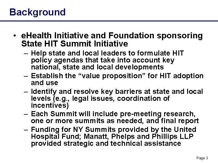 Background • e. Health Initiative and Foundation sponsoring State HIT Summit Initiative – Help