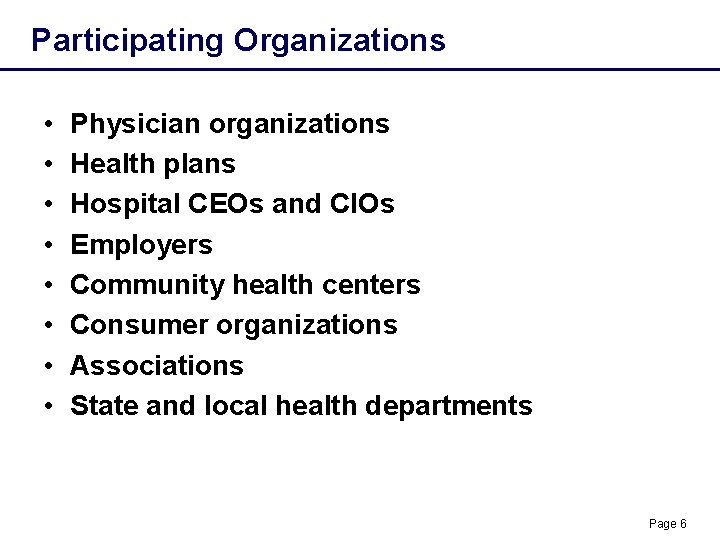 Participating Organizations • • Physician organizations Health plans Hospital CEOs and CIOs Employers Community
