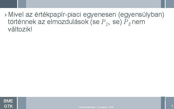 › Mivel az értékpapír-piaci egyenesen (egyensúlyban) történnek az elmozdulások (se PD, se) PE nem