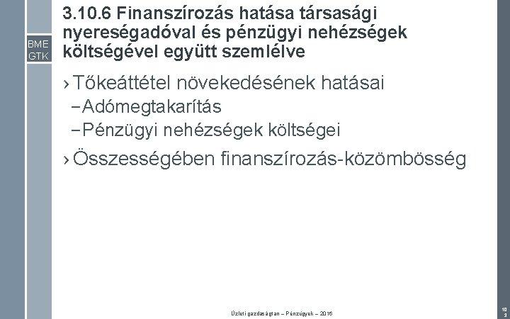 BME GTK 3. 10. 6 Finanszírozás hatása társasági nyereségadóval és pénzügyi nehézségek költségével együtt