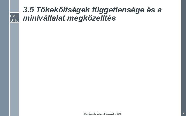 BME GTK 3. 5 Tőkeköltségek függetlensége és a minivállalat megközelítés Üzleti gazdaságtan – Pénzügyek