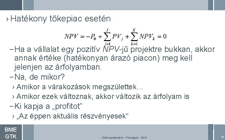 › Hatékony tőkepiac esetén – Ha a vállalat egy pozitív NPV-jű projektre bukkan, akkor