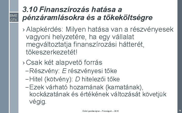 BME GTK 3. 10 Finanszírozás hatása a pénzáramlásokra és a tőkeköltségre › Alapkérdés: Milyen