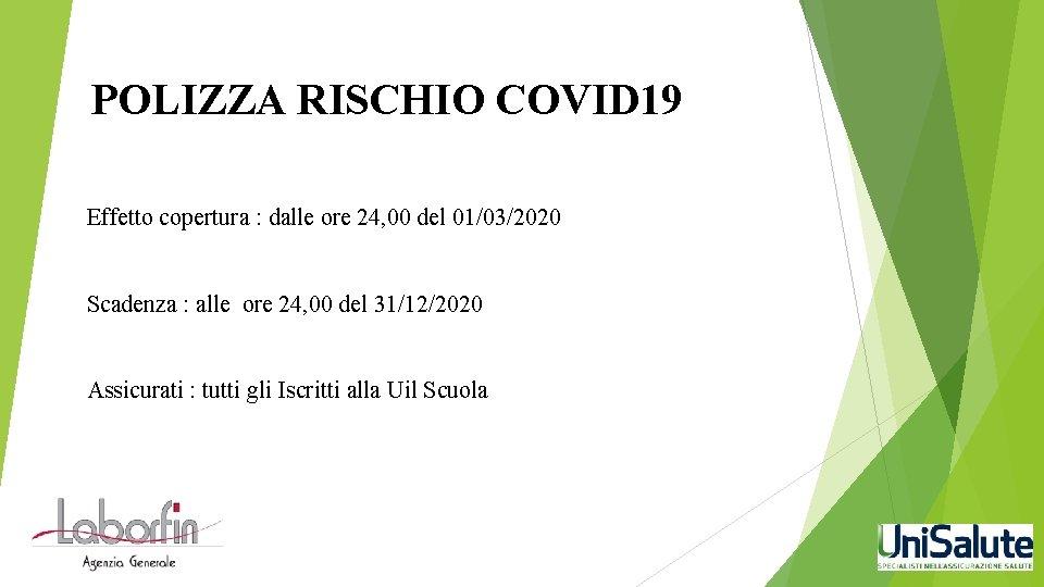 POLIZZA RISCHIO COVID 19 Effetto copertura : dalle ore 24, 00 del 01/03/2020 Scadenza