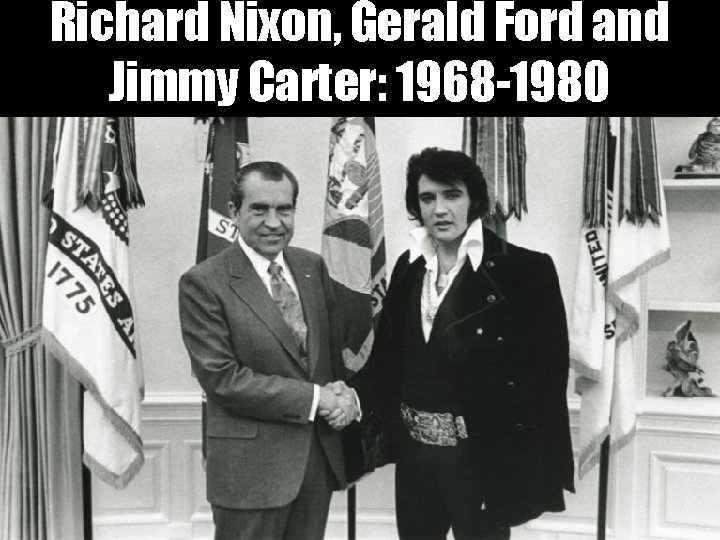Richard Nixon, Gerald Ford and Jimmy Carter: 1968 -1980