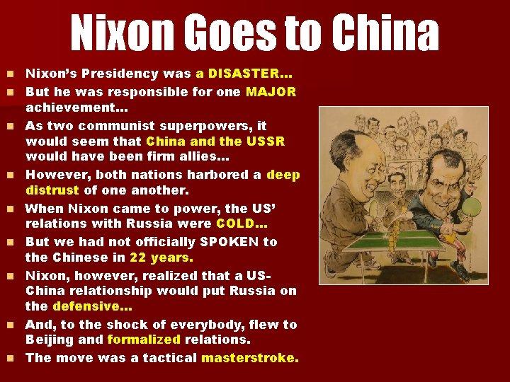 Nixon Goes to China n n n n n Nixon's Presidency was a DISASTER…