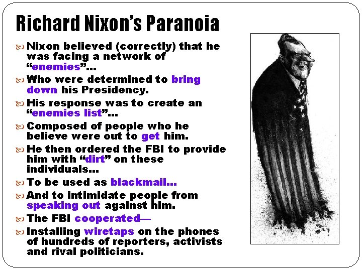 """Richard Nixon's Paranoia Nixon believed (correctly) that he was facing a network of """"enemies""""…"""