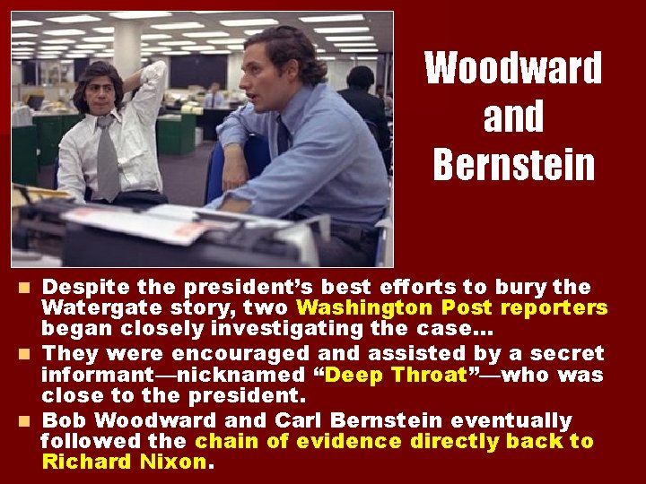 Woodward and Bernstein Despite the president's best efforts to bury the Watergate story, two