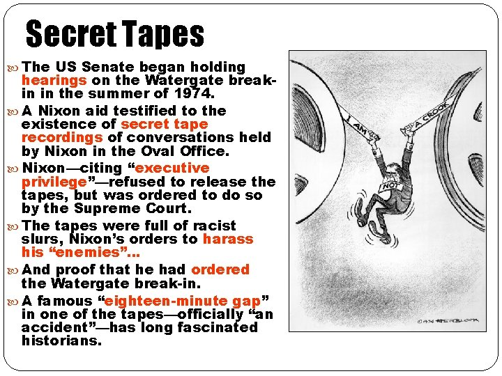 Secret Tapes The US Senate began holding hearings on the Watergate breakin in the