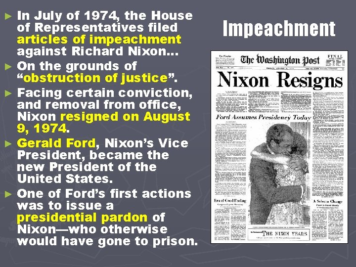 ► In July of 1974, the House of Representatives filed articles of impeachment against