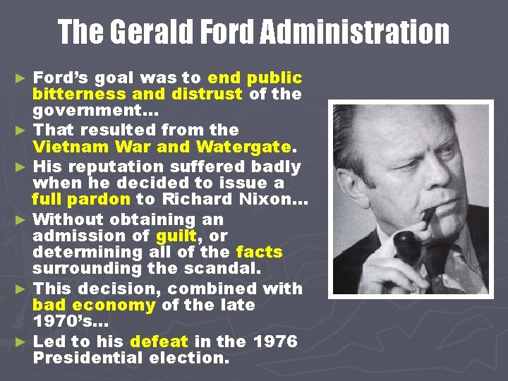 The Gerald Ford Administration Ford's goal was to end public bitterness and distrust of
