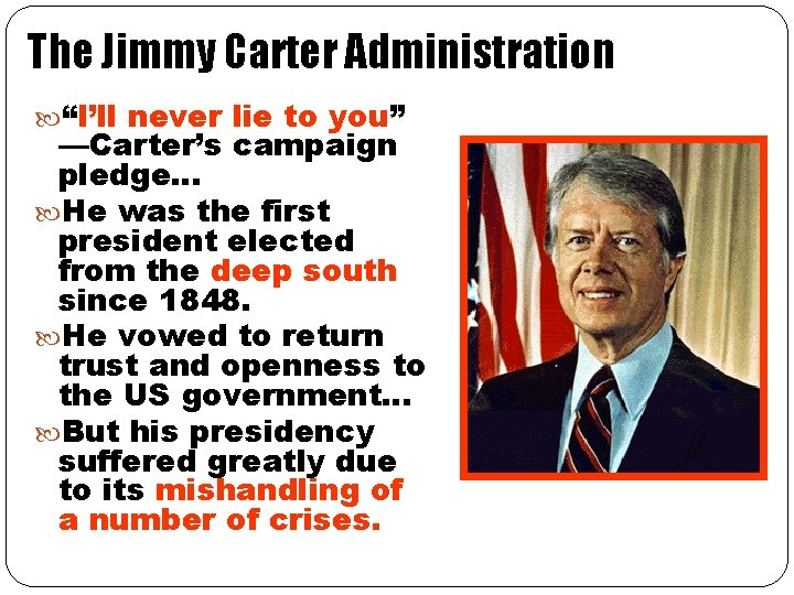 """The Jimmy Carter Administration """"I'll never lie to you"""" —Carter's campaign pledge… He was"""