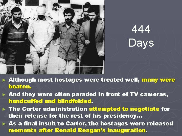 444 Days Although most hostages were treated well, many were beaten. ► And they